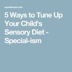 5 Ways to Tune Up Your Child's Sensory Diet - Special-ism