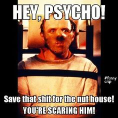 Hannibal Lecter, Silence of the Lambs, Anthony Hopkins, crazy, funny crap, funny memes, nut house, psych ward, you're scaring him