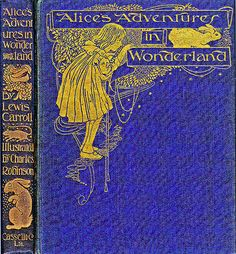 Alice in Wonderland Front Cover—Charles Robinson, via finsbry