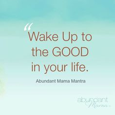 Wake up to the good in your life -- A list of Mantras to use to remind you that you are ENOUGH.