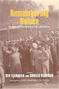 Remembering Belsen: Eyewitnesses Record the Liberation by Ben Flanagan - awesome book about the liberation of Belsen from the victims and liberators, not the author's words.