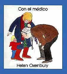 0-4 AÑOS. Con el médico / Helen Oxenbury. Una visita al médico un tanto accidentada. A nuestro niño no le hace ni pizca de gracia entrar en la consulta, tiene un poquito de miedo, pero al final ve que el médico no le ha hecho nada de daño. En cambio el pobre médico se ha caído y la enfermera le ha tenido que curar.