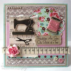 """This card is just """"sew"""" beautiful. I love all of the vintage details that have been added. Would be great for a friend that sews! ♥ Love ♥"""