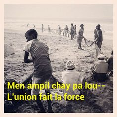 Men ampil chay pa lou-- together we stand, divided we fail--l'union fait la force