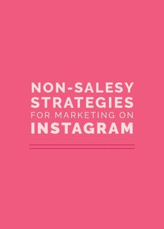 Non-Salesy Strategies for Marketing on Instagram - Elle & Company