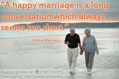 """A happy marriage is a long conversation which always seems too short.""  -Andre Maurois    ~~~~~  eHarmony is trying to find all our married couples!  If you are one, or know one, please register or refer the marriage here:  http://www.eharmony.com/marriage    Please repin to help us find our family! <3 ~~~~~"