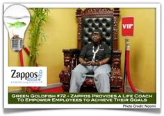 """Zappos Green Goldfish #72     Augusta Scott is the Zappos Coach. She is the internal, on-site company """"coach"""". She helps Zapponians with…anything…yes…anything they would like to improve in their lives; personally or professionally.  The program is designed to keep the employeeshappy,feeling productive; feeling like they matter,andfeeling significantboth at work and in their personal lives."""