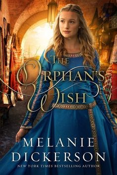 Melanie Dickerson - The Orphan's Wish / https://www.goodreads.com/book/show/35229027-the-orphan-s-wish?from_search=true