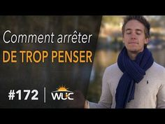 Comment arrêter de trop penser - #WUC 172 - YouTube