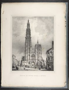 1843   Katedraal van Antwerpen, uit Gustave Adolphe Simonau, 'Principaux monuments gothiques de l'Europe' = Antwerp Cathedral, from Gustave Adolphe Simonau's 'Principal Gothic Monuments of Europe' (Source: Flandrica.be   Leuven University Library) [CreativeCommons BY-NC-SA BE 2.0]