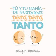 Tú y tu manía de gustarme tanto, tanto, tanto. | by Mr. Wonderful*