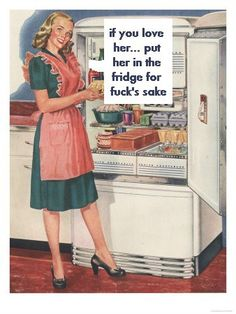 If you love her, put her in the fridge