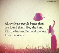 Well Said Quote About Befriend The Lost And Love The Lonely