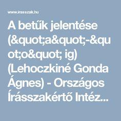 """A betűk jelentése (""""a""""-""""o"""" ig) (Lehoczkiné Gonda Ágnes) - Országos Írásszakértő Intézet Kft. - Grafológia, íráselemzés, írásszakértés"""