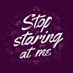 Stop Staring At Me