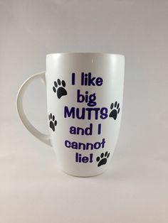 Coffee Mug: I like big mutts and I cannot lie, funny gift, dog lover, dog appreciation on Etsy, $15.00