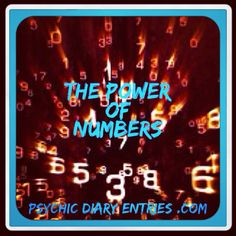 ❤ The Diary Entries of a Psychic ❤   The Power of Numbers