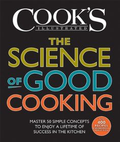 The Science of Good Cooking: Master 50 Simple Concepts to Enjoy a Lifetime of Success in the Kitchen (Cook's Illustrated Cookbooks)  by The Editors at America's Test Kitchen. (10725kb/504p) #Kindle