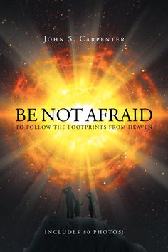 """""""Be Not Afraid To Follow The Footprints From Heaven"""" by Page Publishing Author John S. Carpenter! Click the cover for more information and to find out where you can purchase this great book!"""