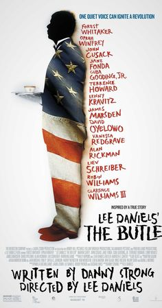 Directed by Lee Daniels.  With Forest Whitaker, Oprah Winfrey, John Cusack, Jane Fonda. As Cecil Gaines serves eight presidents during his tenure as a butler at the White House, the civil rights movement, Vietnam, and other major events affect this man's life, family, and American society.