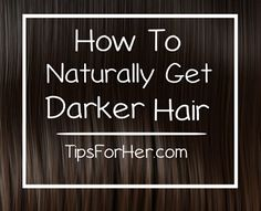 How to Get Naturally Darker Hair