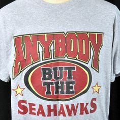 Anybody But The Seahawks T-Shirt Large SF 49ers San Francisco Anti Seattle  2014 d263cde9b