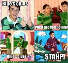 "Blues Clues Stahp - Funny memes that ""GET IT"" and want you to too. Get the latest funniest memes and keep up what is going on in the meme-o-sphere. Childhood Ruined, Right In The Childhood, Childhood Memories, Stupid Funny Memes, The Funny, Funny Stuff, Hilarious, Types Of Humor, Blues Clues"
