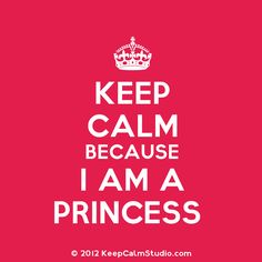 Keep Calm Gallery | Keep Calm Because I Am A Princess' design on t-shirt, poster, mug and ...