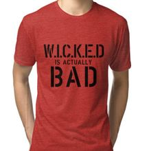 Wicked is actually bad   Unisex T-Shirt
