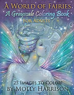 A World of Fairies - A Fantasy Grayscale Coloring Book fo...