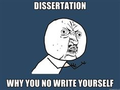 Y U No - Dissertation why you no write yourself