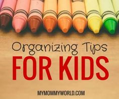 Organizing Tips For Kids - Help Your Kids Learn to Clean Their Own Rooms!