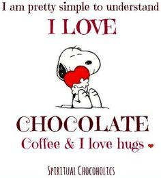 I am pretty simple to understand, I love Chocolate, Coffee, and I Love Hugs