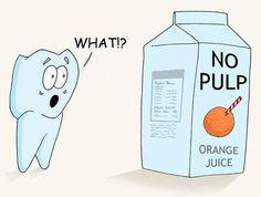 No pulp.