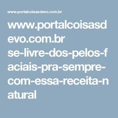 www.portalcoisasdevo.com.br se-livre-dos-pelos-faciais-pra-sempre-com-essa-receita-natural