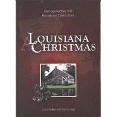 A Louisiana Christmas: Heritage Recipes and Hometown Celebrations: Carol Stubbs,Nancy Rust: 9780984016808: Amazon.com: Books