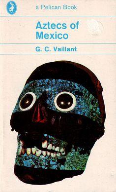 Aztecs of Mexico - G.C. Vaillant