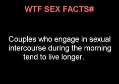 """""""Couples who engage in sexual intercourse during the morning tend to live longer"""" - Love Facts, Wtf Fun Facts, Awesome Facts, Interesting Facts, Love And Lust, Sex And Love, Sex Quotes, Life Quotes, Naughty Quotes"""