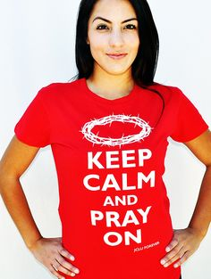 KEEP CALM PRAY ON-Christian T-Shirt by JCLU Forever Christian t-shirts