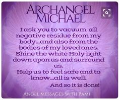 Archangel Michael surrounds with his holy light , all you have to do is ask