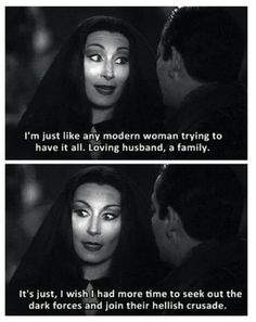 Morticia Addams on the struggles of a modern housewife. Morticia Addams, Gomez And Morticia, Addams Family Quotes, Die Addams Family, Los Addams, Lito Rodriguez, The Munsters, Youre My Person, Fandoms