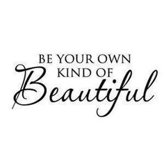 Be your own kind of beautiful. want this tattoo on my shoulder