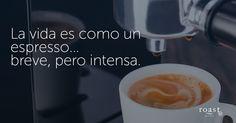 La vida es como un espresso... breve, pero intensa.