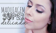 Maquiagem super delicada - Segredos de beleza by Elis Falcão