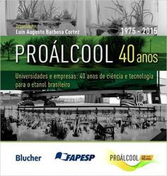 Proálcool 40 Anos. Universidades e Empresas. 40 Anos de Ciência e Tecnologia Para o Etanol Brasileiro - 9788521210627 - Livros na Amazon Brasil