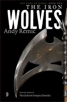 The Iron Wolves by Andy Remic (Jan 14), art by Lee Gibbons.