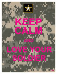 This one is for all of my relatives and friends who have a solider that they love in their life. keep calm <3