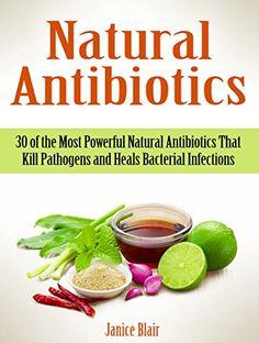 Natural Antibiotics: 30 of the Most Powerful Natural Antibiotics That Kill Pathogens and Heals Bacterial Infections (Natural Antibiotics, Natural Antibiotics books, Antibiotics) by Janice Blair http://www.amazon.com/dp/B014TALHS0/ref=cm_sw_r_pi_dp_Akwewb0JFM3W2