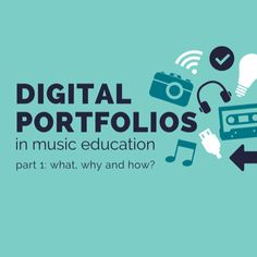 Digital Portfolios in Music Education: What, Why and How? [Part 1]