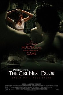 The Girl Next Door (also known as Jack Ketchum's The Girl Next Door) is a 2007 horror film adaptation of the 1989 novel of the same name by Jack Ketchum. [1] The film is loosely based on true events surrounding the torture and murder of Sylvia Likens by Gertrude Baniszewski during the summer of 1965.